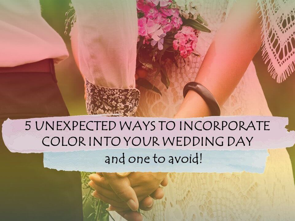 5 Ways to Incorporate Color Into Your Wedding Day